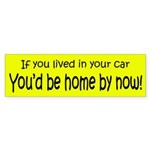 You'd be home by now.. bumper sticker