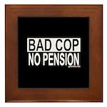 BAD COP: NO PENSION Framed Tile