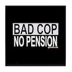 BAD COP: NO PENSION Tile Coaster