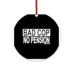 BAD COP: NO PENSION Ornament (Round)