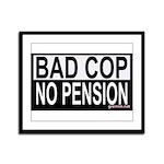 BAD COP: NO PENSION Framed Panel Print