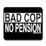BAD COP: NO PENSION Mousepad