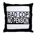 BAD COP: NO PENSION Throw Pillow