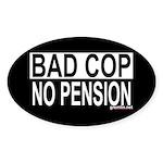 BAD COP: NO PENSION Oval Sticker
