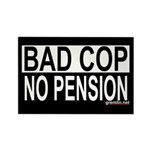 BAD COP: NO PENSION Rectangle Magnet (100 pack)