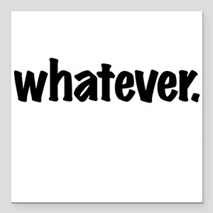 """Whatever. Square Car Magnet 3"""" x 3"""""""