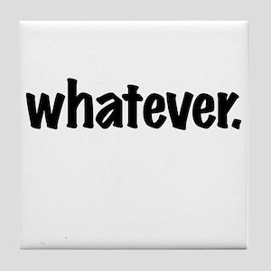 Whatever. Tile Coaster