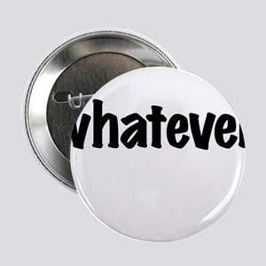 """Whatever. 2.25"""" Button"""