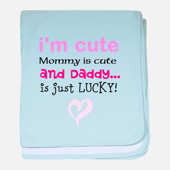 Im Cute, Mommy is Cute, and Daddy... is just Lucky