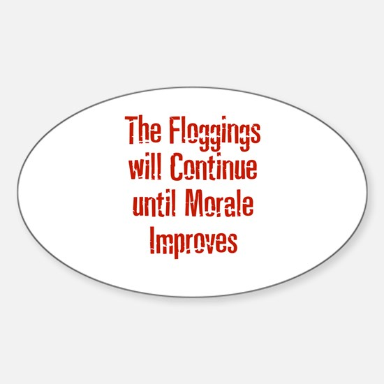 The Floggings will Continue u Oval Decal