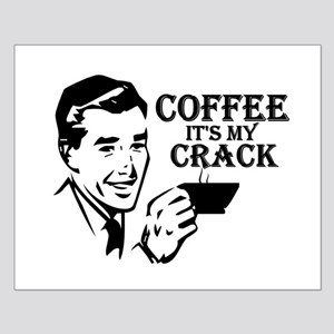 """""""Coffee, It's My Crack"""" Small Poster"""