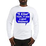 Good Weekend Long Sleeve T-Shirt