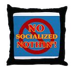 No Socialized Nothin' Throw Pillow