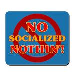 No Socialized Nothin' Mousepad