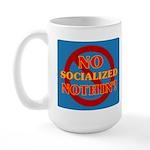 No Socialized Nothin' Large Mug