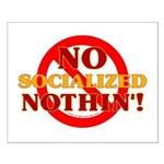 No Socialized Nothin' Small Poster