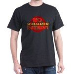 No Socialized Nothin' Dark T-Shirt