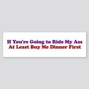 If You're Going to Ride My Ass Bumper Sticker