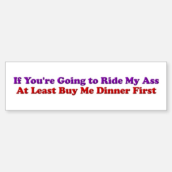 If You're Going to Ride My Ass Bumper Bumper Bumper Sticker