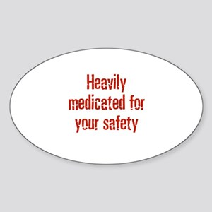 Heavily medicated for your sa Oval Sticker