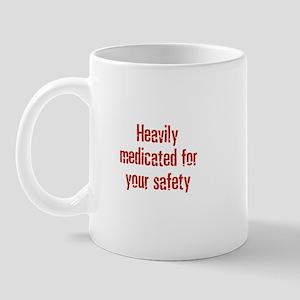 Heavily medicated for your sa Mug