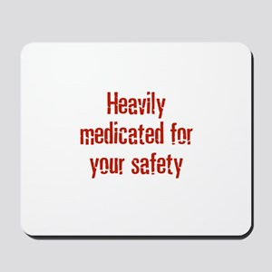 Heavily medicated for your sa Mousepad