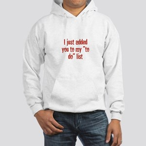 """I just added you to my """"to do Hooded Sweatshirt"""