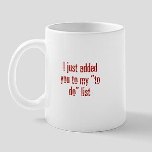 "I just added you to my ""to do Mug"