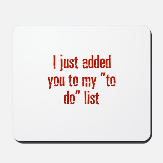"I just added you to my ""to do Mousepad"