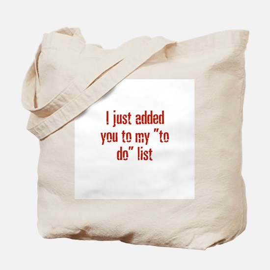 """I just added you to my """"to do Tote Bag"""