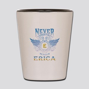 Never underestimate the power of Erica Shot Glass
