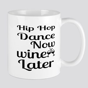 Hip Hop Dance Now Wine Later 11 oz Ceramic Mug