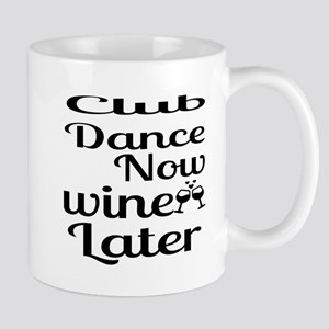 Club Dance Now Wine Later 11 oz Ceramic Mug