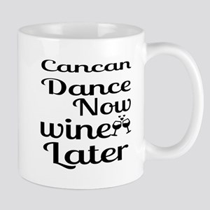 Cancan Dance Now Wine Later 11 oz Ceramic Mug