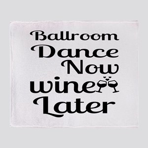 Ballroom Dance Now Wine Later Throw Blanket
