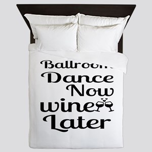 Ballroom Dance Now Wine Later Queen Duvet