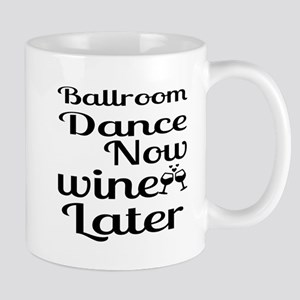 Ballroom Dance Now Wine Later 11 oz Ceramic Mug