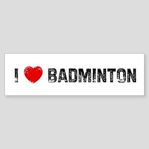 I * Badminton Bumper Sticker