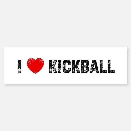I * Kickball Bumper Bumper Bumper Sticker