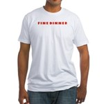 Fine Dinner Fitted T-Shirt