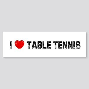 I * Table Tennis Bumper Sticker