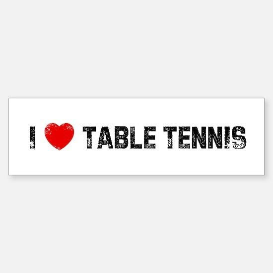 I * Table Tennis Bumper Bumper Stickers