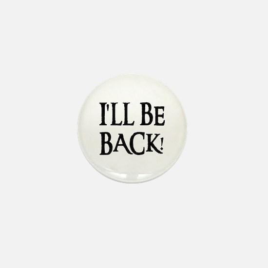 I'LL BE BACK! Mini Button