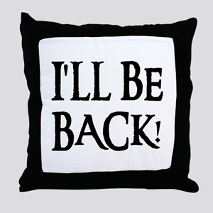 I'LL BE BACK! Throw Pillow
