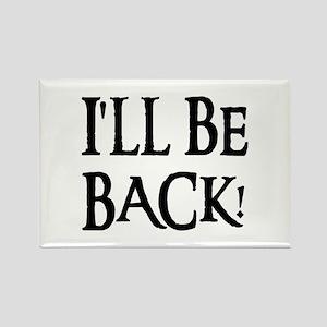 I'LL BE BACK! Rectangle Magnet