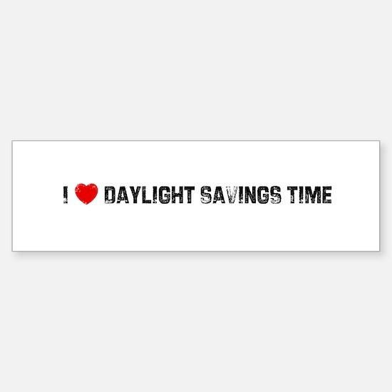 I * Daylight Savings Time Bumper Bumper Bumper Sticker