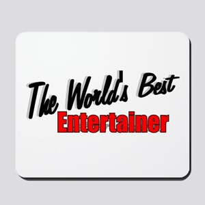 """""""The World's Best Entertainer"""" Mousepad"""