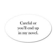Careful or you'll end up in my novel 22x14 Oval Wa