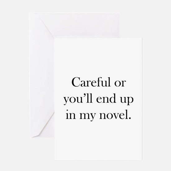 Careful or you'll end up in my novel Greeting Card