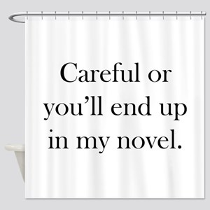 Careful or you'll end up in my novel Shower Curtai